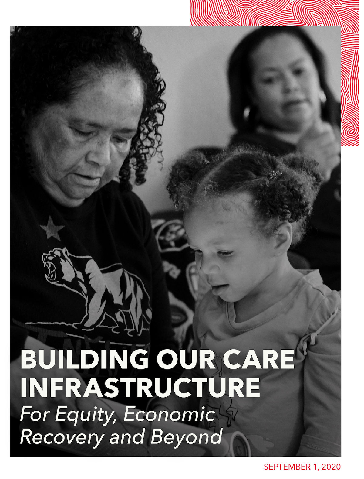The cover page for our new report, Building Our Care Infrastructure for Equity, Economic Recovery and Beyond